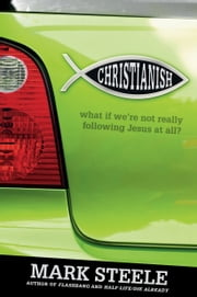 Christianish - What If We're Not Really Following Jesus at All? ebook by Mark Steele