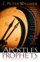 Apostles and Prophets - The Foundation of the Church ebook by C. Peter Wagner