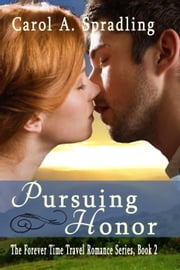 Pursuing Honor - The Forever Time Travel Romance Series ebook by Carol A. Spradling