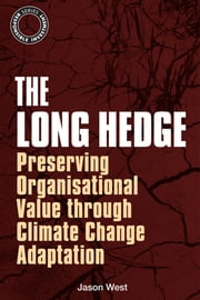 The Long Hedge - Preserving Organisational Value through Climate Change Adaptation ebook by Jason West