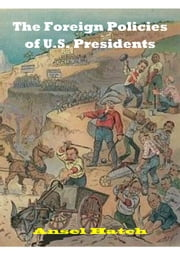 The Foreign Policies of U.S. Presidents ebook by Ansel Hatch