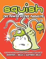Squish #3: The Power of the Parasite ebook by Jennifer L. Holm,Matthew Holm