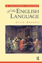 A Cultural History of the English Language ebook by Gerry Knowles