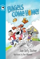 Bagels Come Home ebook by Joan Betty Stuchner,Dave Whamond