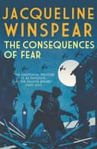The Consequences of Fear - A spellbinding wartime mystery ebook by Jacqueline Winspear