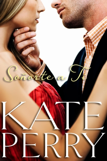 Soñarte a ti ebook by Kate Perry
