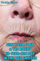 Dirty Old Alma & The 18-Year-Old Boy In The Bus Shelter ebook by Kirstie Taylor