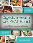 Digestive Health with REAL Food ebook by Aglaee Jacob, MS, RD