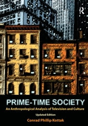 Prime-Time Society - An Anthropological Analysis of Television and Culture, Updated Edition ebook by Conrad Phillip Kottak