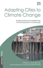 Adapting Cities to Climate Change - Understanding and Addressing the Development Challenges ebook by David Dodman, Jane Bicknell, David Satterthwaite