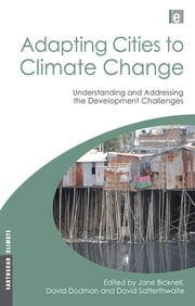 Adapting Cities to Climate Change - Understanding and Addressing the Development Challenges ebook by David Dodman,Jane Bicknell,David Satterthwaite