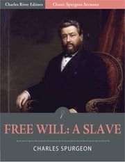 Classic Spurgeon Sermons: Free Will A Slave (Illustrated Edition) ebook by Charles Spurgeon