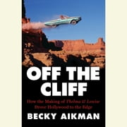 Off the Cliff - How the Making of Thelma & Louise Drove Hollywood to the Edge audiobook by Becky Aikman