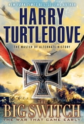 The Big Switch - The War That Came Early, Book Three ebook by Harry Turtledove