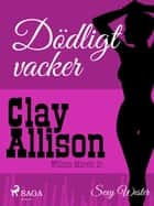 Dödligt vacker ebook by William Marvin, Clay Allison
