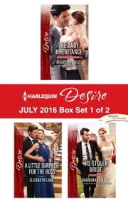 Harlequin Desire July 2016 - Box Set 1 of 2 - The Baby Inheritance\A Little Surprise for the Boss\His Stolen Bride ebook by Maureen Child,Elizabeth Lane,Barbara Dunlop