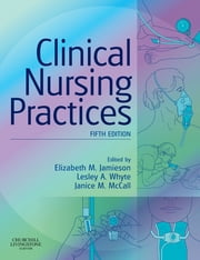 Clinical Nursing Practices - Guidelines for Evidence-Based Practice: E-Book ebook by Elizabeth Jamieson,Janice M. McCall,Lesley A. Whyte