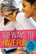 101 Ways to Have Fun - Things You Can Do with Friends, Anytime! ebook by From the Editors of Faithgirlz!