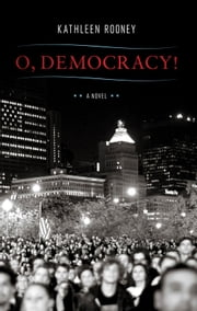 O, Democracy! ebook by Kathleen Rooney