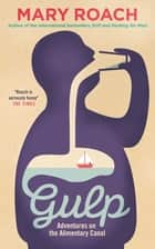 Gulp - Adventures on the Alimentary Canal ebook by Mary Roach
