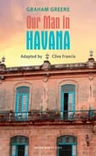 Our Man in Havana ebook by Graham Greene, Clive Francis