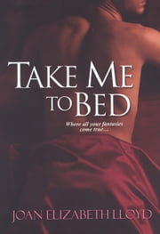 Take Me To Bed ebook by Joan Elizabeth Lloyd