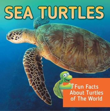 Sea Turtles: Fun Facts About Turtles of The World - Marine Life and Oceanography for Kids ebook by Baby Professor