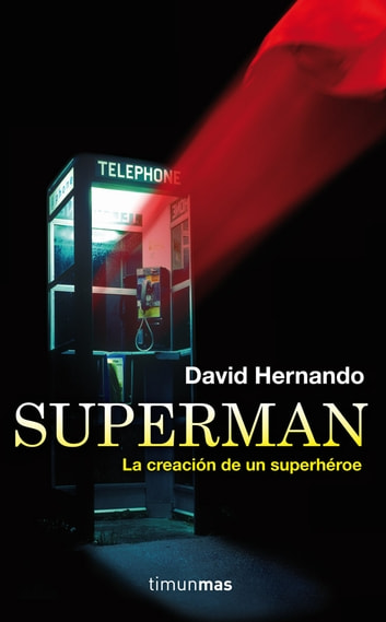 Superman, la creación de un superhéroe ebook by David Hernando