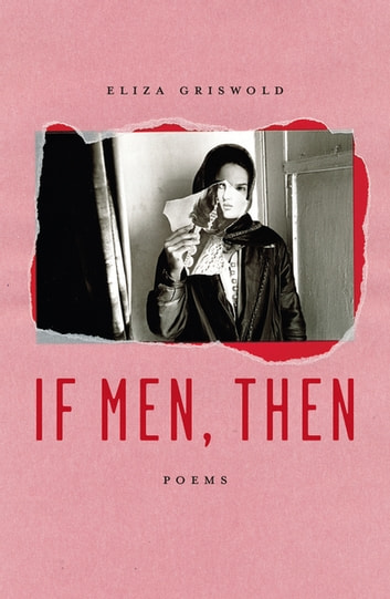 If Men, Then - Poems ebook by Eliza Griswold