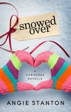 Snowed Over - A Christmas Novella ebook by Angie Stanton