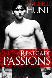 Renegade Passions ebook by Loribelle Hunt