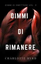 Dimmi di Rimanere ebook by Charlotte Byrd