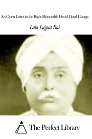 An Open Letter to the Right Honorable David Lloyd George ebook by Lala Lajpat Rai