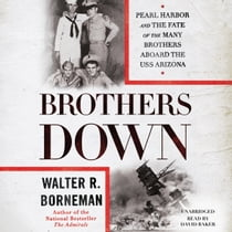 Brothers Down - Pearl Harbor and the Fate of the Many Brothers Aboard the USS Arizona 有聲書 by Walter R. Borneman, David Baker