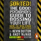 Sorted! - The Good Psychopath's Guide to Bossing Your Life audiobook by Andy McNab, Kevin Dutton