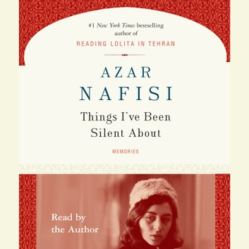 Things I've Been Silent About audiobook by Azar Nafisi