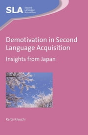 Demotivation in Second Language Acquisition - Insights from Japan ebook by Keita Kikuchi
