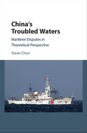 China's Troubled Waters - Maritime Disputes in Theoretical Perspective ebook by Steve Chan