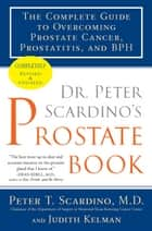 Dr. Peter Scardino's Prostate Book, Revised Edition ebook by Judith Kelman,Peter T. Scardino, M.D.