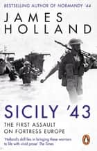 Sicily '43 - A Times Book of the Year ebook by James Holland