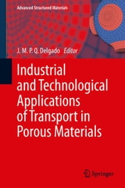 Industrial and Technological Applications of Transport in Porous Materials ebook by J.M.P.Q. Delgado