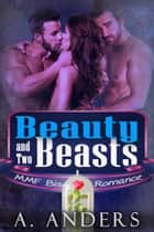 Beauty and Two Beasts - MMF Bisexual Romance ebook by A. Anders, Alex Anders