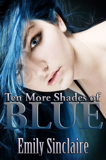 Ten MORE Shades of Blue ebook by Emily Sinclaire
