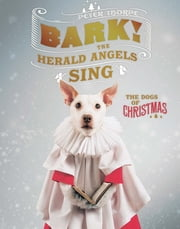 Bark! The Herald Angels Sing: The Dogs of Christmas ebook by Peter Thorpe