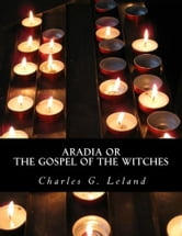 Aradia or The Gospel of the Witches ebook by Charles G. Leland