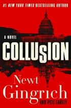Collusion - A Novel ebook by Newt Gingrich, Pete Earley