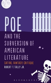 Poe and the Subversion of American Literature - Satire, Fantasy, Critique ebook by Dr Robert T. Tally, Jr.