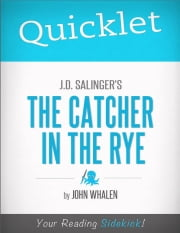Quicklet on J.D. Salinger's The Catcher in the Rye ebook by John Whalen