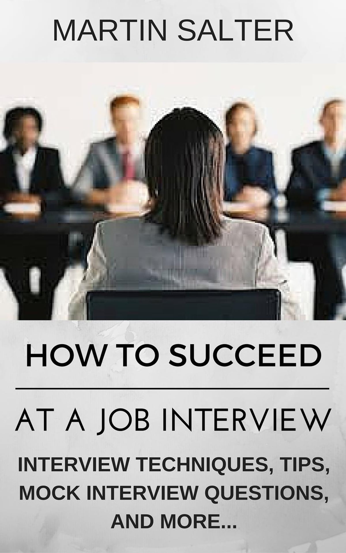 how to succeed at a job interview interview techniques tips mock interview questions ebook by martin salter 9781524276768 rakuten kobo - Job Interview Techniques Tips