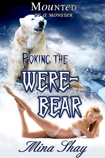 Mounted by a Monster: Poking the Werebear ebook by Mina Shay